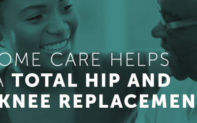 How Home Care Helps after a Total Hip and Total Knee Replacements
